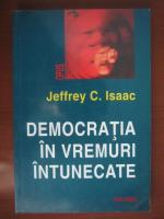 Anticariat: Jeffrey C Isaac - Democratia in vremuri intunecate