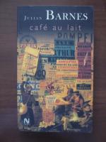 Julian Barnes - Cafe au lait