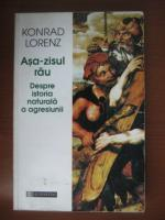 Konrad Lorenz - Asa zisul rau. Despre istoria naturala a agresiunii