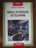 Anticariat: Madalina Balasescu - Manual de productie de televiziune