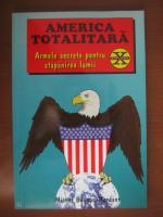 Anticariat: Michel Bugnon Mordant - America totalitara (armele secrete pentru stapanirea lumii)