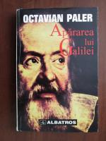 Anticariat: Octavian Paler - Apararea lui Galilei