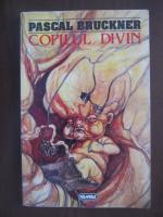 Anticariat: Pascal Bruckner - Copilul divin