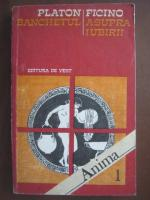 Anticariat: Platon - Banchetul / Ficino - Asupra iubirii