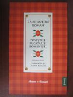 Radu Anton Roman - Povestile bucatariei romanesti (vol. 1) Dobrogea si Campia Romana