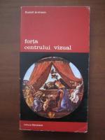 Anticariat: Rudolf Arnheim - Forta centrului vizual