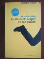 Anticariat: Scott P. Sells - Adolescenti scapati de sub control