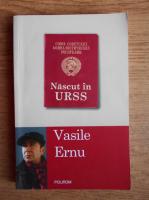 Vasile Ernu - Nascut in URSS