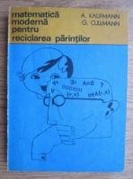 Anticariat: A. Kaufmann - Matematica moderna pentru reciclarea parintilor