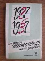 Anticariat: A. P. Samson - Memoriile unui gazetar (1927-1937)