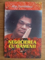 Ana Dumitrescu - Negocierea cu oamenii (volumul 1)