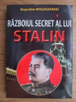 Anticariat: Boguslaw Woloszanski - Razboiul secret al lui Stalin