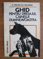 Anticariat: C. Ralex - Ghid pentru dresajul cainelui dumneavoastra