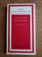 C. Wright Mills - Imaginatia sociologica
