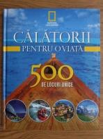 Anticariat: Calatorii pentru o viata. 500 de locuri unice (volumul 1)