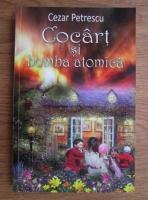 Anticariat: Cezar Petrescu - Cocart si bomba atomica