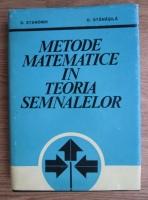 Anticariat: D. Stanomir - Metode matematice in teoria semnalelor