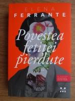 Elena Ferrante - Povestea fetitei pierdute