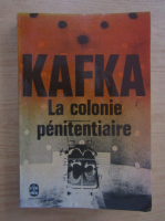 Anticariat: Franz Kafka - La colonie penitentiaire