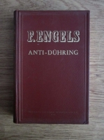 Anticariat: Friedrich Engels - Anti-Duhring. Domnul Eugen Duhring revolutioneaza stiinta