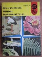 Anticariat: Gheorghe Mohan - Ghidul naturalistului