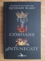 Kendare Blake - Trei coroane intunecate