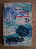 Anticariat: L. Botosaneanu - Insecte...Arhitecti si constructori sub apa