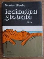 Marcian Bleahu - Tectonica globala (volumul 2)