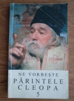 Anticariat: Ne vorbeste Parintele Cleopa (volumul 5)