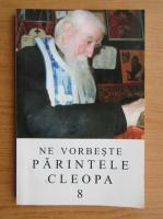 Ne vorbeste Parintele Cleopa (volumul 8)