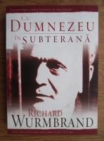 Richard Wurmbrand - Cu Dumnezeu in subterana