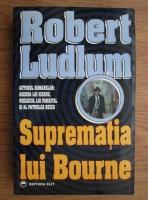 Robert Ludlum - Suprematia lui Bourne