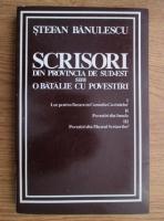 Anticariat: Stefan Banulescu - Scrisori din provincia de sud-est sau o batalie cu povestiri