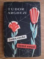 Anticariat: Tudor Arghezi - Lume veche, lume noua