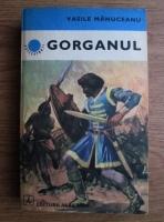 Anticariat: Vasile Manuceanu - Gorganul