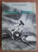 Anticariat: Zoltan Kaszoni - Pescuitul sportiv