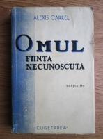Alexis Carrel - Omul, fiinta necunoscuta (1939)