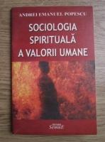 Anticariat: Andrei Emanuel Popescu - Sociologia spirituala a valorii umane