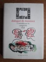 Anticariat: Andrei Plesu, Gabriel Liiceanu - Dialoguri de duminica. O introducere in categoriile vietii