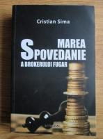 Cristian Sima - Marea Spovedanie a brokerului fugar