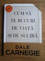 Anticariat: Dale Carnegie - Cum sa te bucuri de viata si de slujba