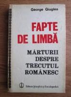 Anticariat: George Giuglea - Fapte de limba: marturii despre trecutul romanesc