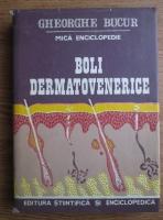Gheorghe Bucur - Boli dermatovenerice. Mica encicopedie