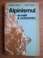 Anticariat: Gheorghe Suman - Alpinismul scoala a cutezantei