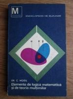 Anticariat: Grigore C. Moisil - Elemente de logica matematica si de teoria multimilor