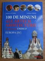 Marco Cattaneo - 100 de minuni ale artei si arhitecturii din patrimoniul UNESCO. Europa (volumul 4)