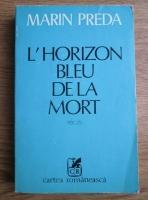 Anticariat: Marin Preda - L Horizon bleu de la mort