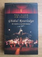 Paul Allain - Ghidul Routledge de teatru si performance