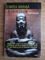 Paul Arnold - Cartea mayasa a mortilor