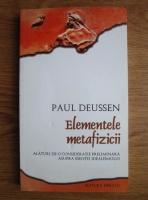 Anticariat: Paul Deussen - Elementele metafizicii alaturi de o consideratie preliminara asupra esentei idealismului
